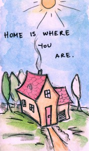 Home Is Where You Are.