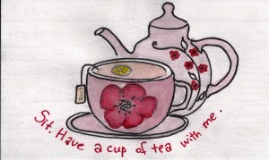 Sit. Have a cup of tea with me.