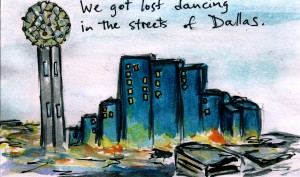 We got lost dancing in the streets of Dallas…