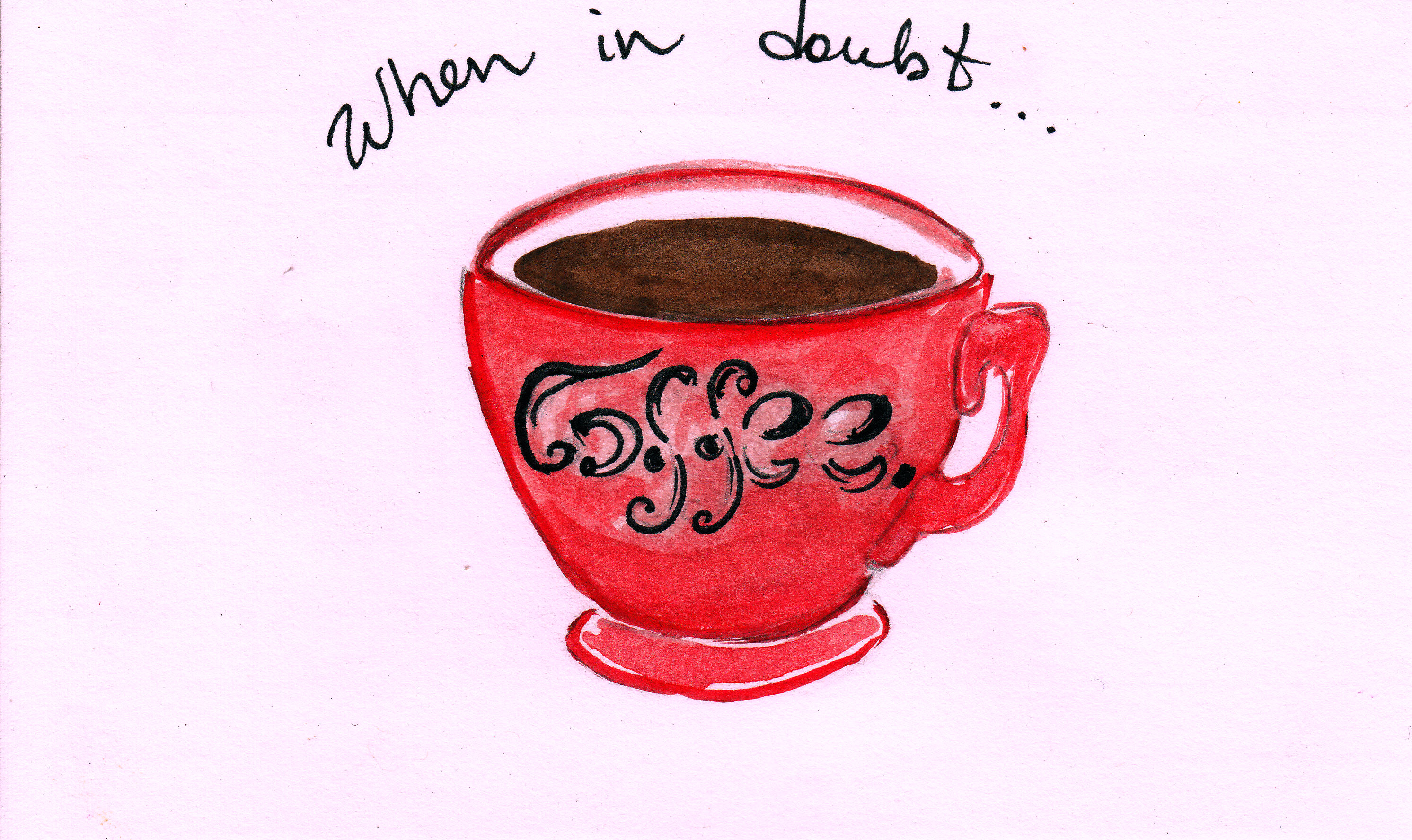 When in doubt…coffee.