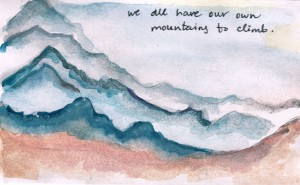 we all have our own mountains to climb.
