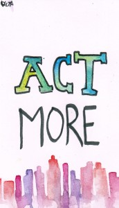 act more. over-think less.